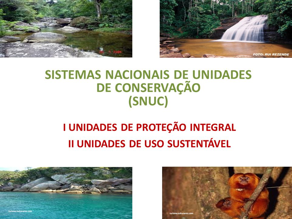 SISTEMAS NACIONAIS DE UNIDADES DE CONSERVAÇÃO (SNUC) I UNIDADES DE PROTEÇÃO INTEGRAL II UNIDADES DE USO SUSTENTÁVEL turismo.culturamix.com
