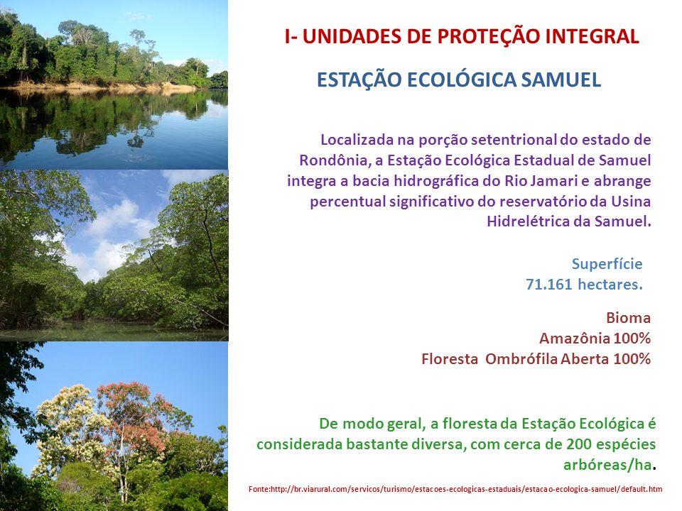 I- UNIDADES DE PROTEÇÃO INTEGRAL ESTAÇÃO ECOLÓGICA SAMUEL Preservação da natureza e realização de pesquisas científicas. Fonte:http://br.viarural.com/