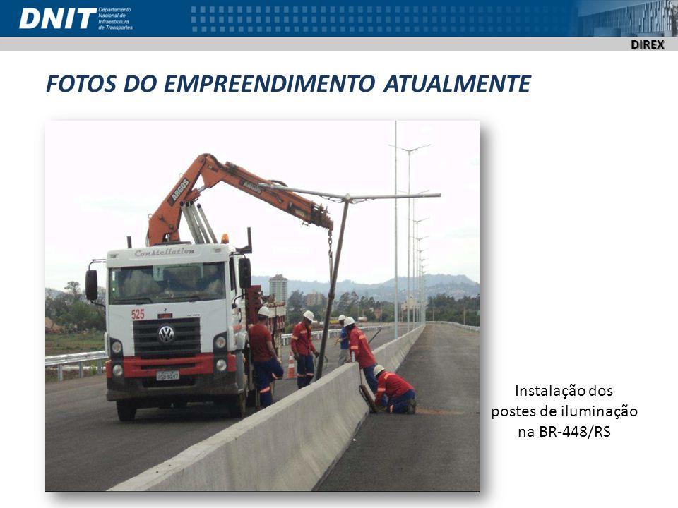DIREX FOTOS DO EMPREENDIMENTO ATUALMENTE Instalação dos postes de iluminação na BR-448/RS