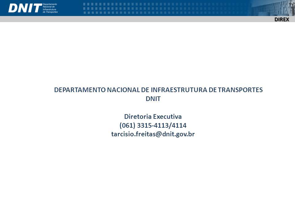 DIREX DEPARTAMENTO NACIONAL DE INFRAESTRUTURA DE TRANSPORTES DNIT Diretoria Executiva (061) 3315-4113/4114 tarcisio.freitas@dnit.gov.br
