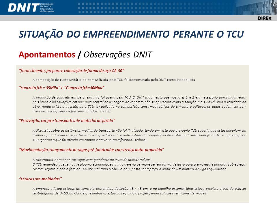 DIREX Impacto SITUAÇÃO DO EMPREENDIMENTO PERANTE O TCU O DNIT entrou com recurso no TCU em 03 de dezembro de 2012, solicitando reexame do Acórdão nº 2.872/2012-TCU-PL, que recomenda a paralisação da obra.