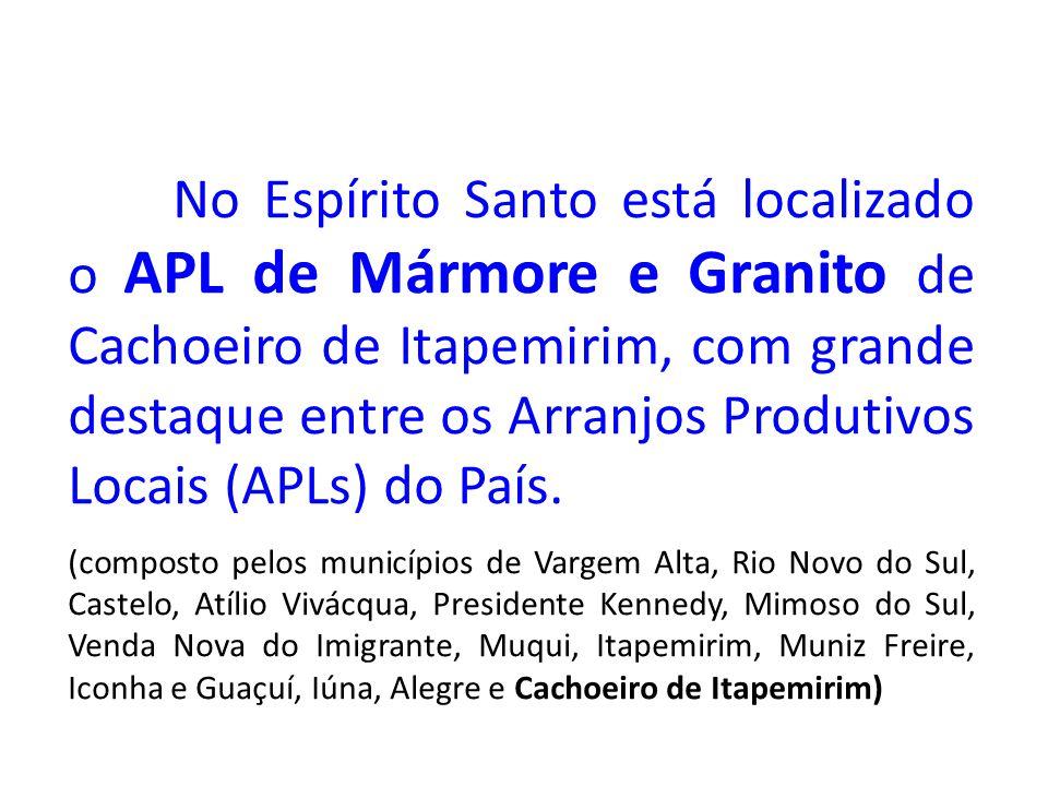 No Espírito Santo está localizado o APL de Mármore e Granito de Cachoeiro de Itapemirim, com grande destaque entre os Arranjos Produtivos Locais (APLs