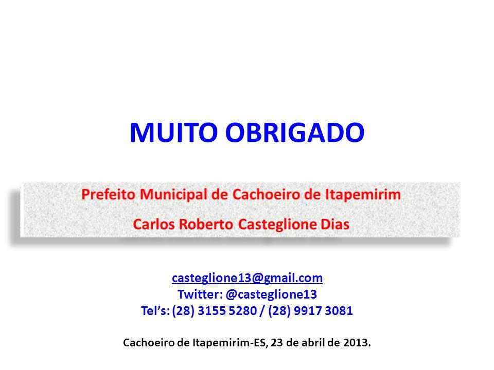 MUITO OBRIGADO casteglione13@gmail.com Twitter: @casteglione13 Tels: (28) 3155 5280 / (28) 9917 3081 Cachoeiro de Itapemirim-ES, 23 de abril de 2013.