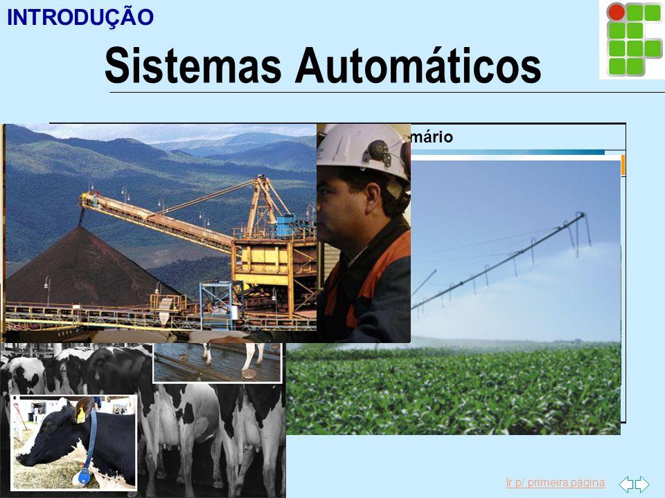 Ir p/ primeira página INTRODUÇÃO Sistemas Automáticos Aplicações no Setor Primário AgriculturaPecuáriaMineração Agricultura de Precisão: Plantio e Col