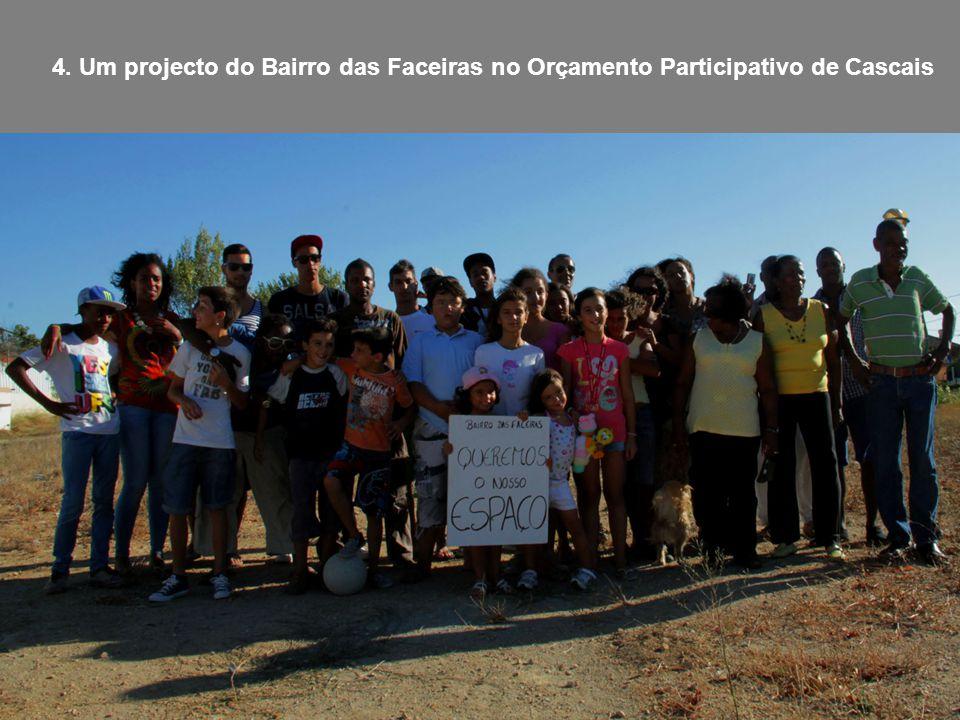 Projecto Comunitário do Bairro das Faceiras Uma proposta participada de desenvolvimento comunitário no Oçamento Participativo de Cascais 4. Um project