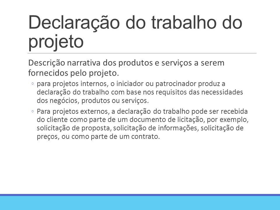 Declaração do trabalho do projeto Descrição narrativa dos produtos e serviços a serem fornecidos pelo projeto.