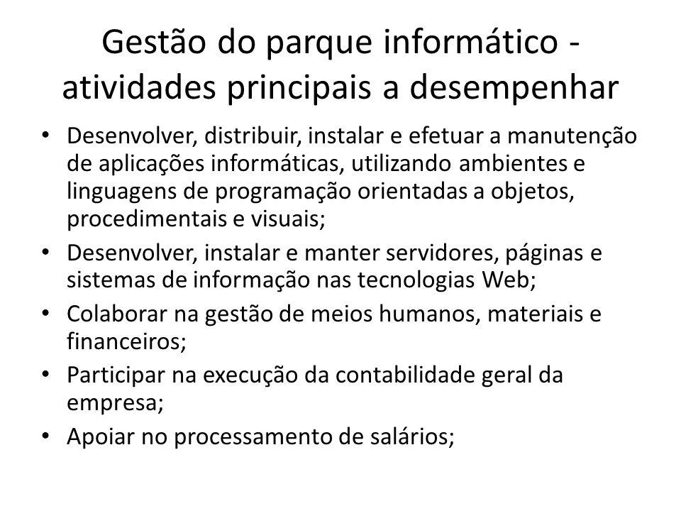 Gestão do parque informático - atividades principais a desempenhar Desenvolver, distribuir, instalar e efetuar a manutenção de aplicações informáticas