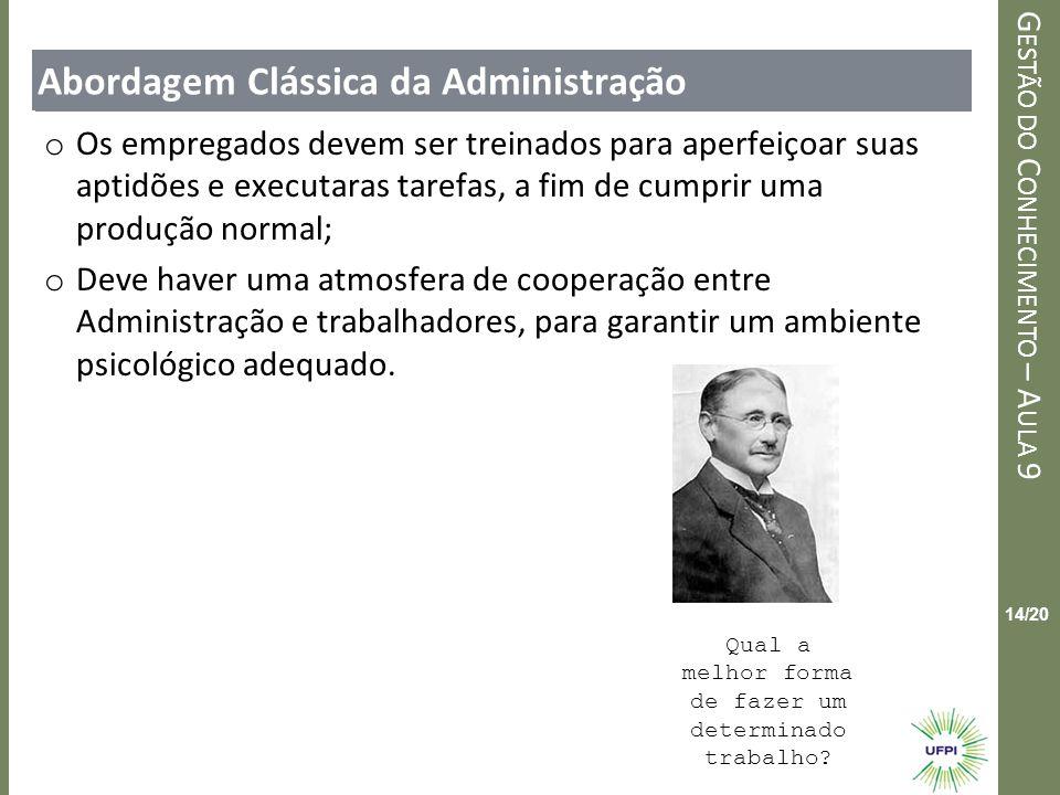Clique para editar o estilo do título mestre G ESTÃO DO C ONHECIMENTO – A ULA 9 14/20 Abordagem Clássica da Administração o Os empregados devem ser tr