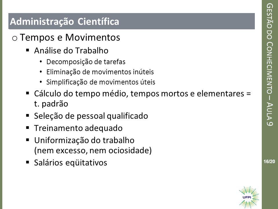 Clique para editar o estilo do título mestre G ESTÃO DO C ONHECIMENTO – A ULA 9 16/20 Administração Científica o Tempos e Movimentos Análise do Trabal