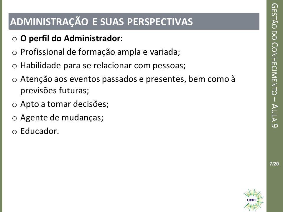 Clique para editar o estilo do título mestre G ESTÃO DO C ONHECIMENTO – A ULA 9 7/20 ADMINISTRAÇÃO E SUAS PERSPECTIVAS o O perfil do Administrador: o