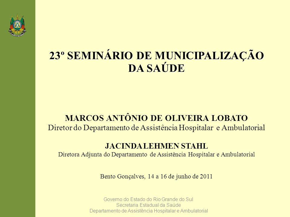 Governo do Estado do Rio Grande do Sul Secretaria Estadual da Saúde Departamento de Assistência Hospitalar e Ambulatorial 23º SEMINÁRIO DE MUNICIPALIZ