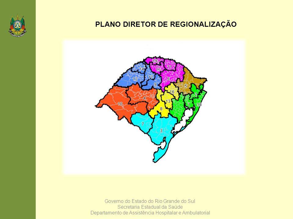 Governo do Estado do Rio Grande do Sul Secretaria Estadual da Saúde Departamento de Assistência Hospitalar e Ambulatorial PLANO DIRETOR DE REGIONALIZA