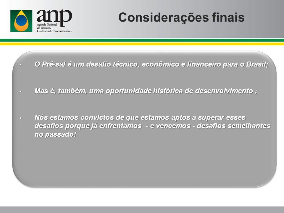 Considerações finais Slide alternativo ao anterior O Pré-sal é um desafio técnico, econômico e financeiro para o Brasil; O Pré-sal é um desafio técnic