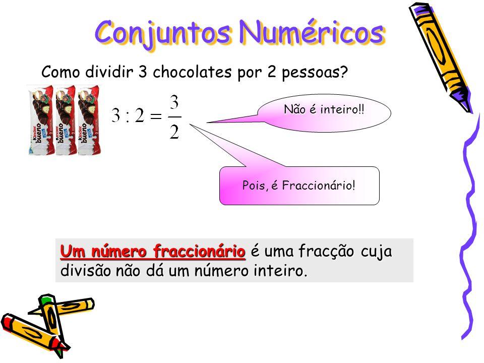Como dividir 3 chocolates por 2 pessoas? Pois, é Fraccionário! Conjuntos Numéricos Não é inteiro!! Um número fraccionário é uma fracção cuja divisão n