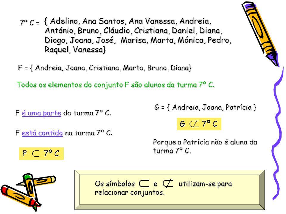 7º C = { Adelino, Ana Santos, Ana Vanessa, Andreia, António, Bruno, Cláudio, Cristiana, Daniel, Diana, Diogo, Joana, José, Marisa, Marta, Mónica, Pedr