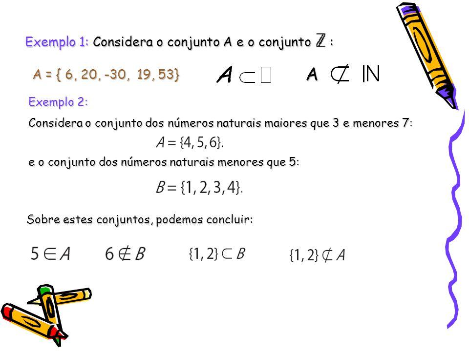 A = { 6, 20, -30, 19, 53} Exemplo 1: Considera o conjunto A e o conjunto : A Exemplo 2: Considera o conjunto dos números naturais maiores que 3 e meno