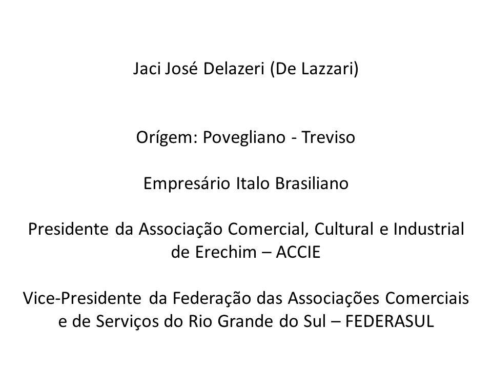 Jaci José Delazeri (De Lazzari) Orígem: Povegliano - Treviso Empresário Italo Brasiliano Presidente da Associação Comercial, Cultural e Industrial de