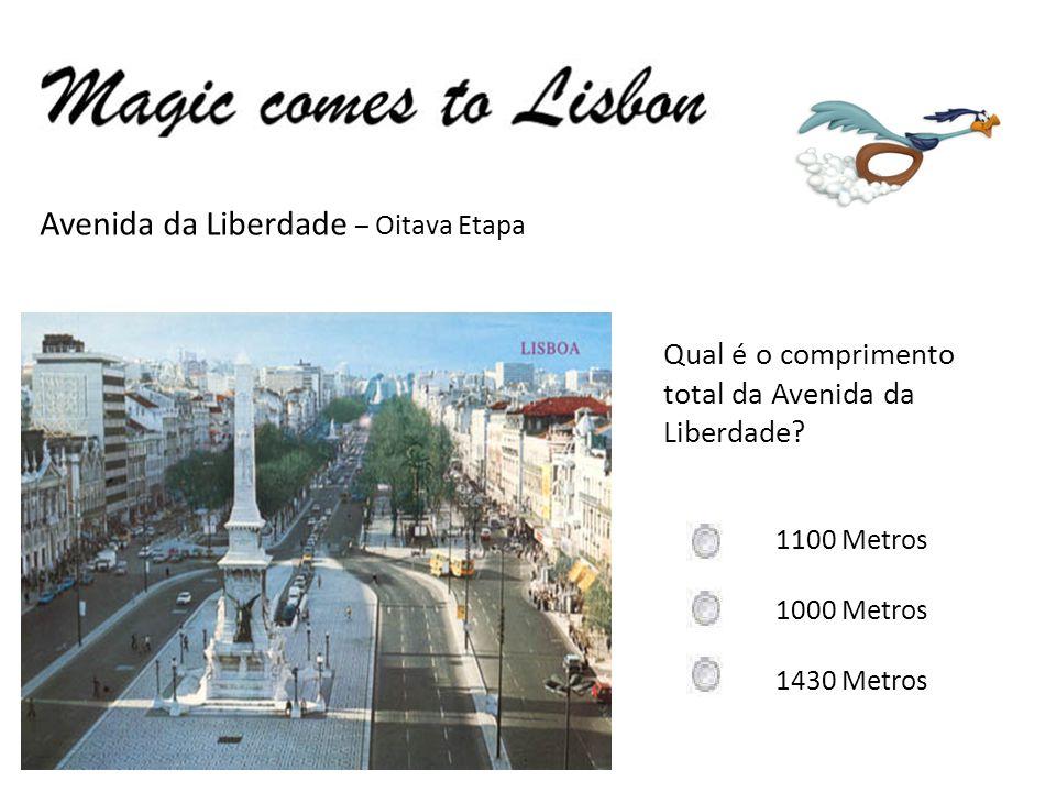 Avenida da Liberdade – Oitava Etapa Qual é o comprimento total da Avenida da Liberdade? 1100 Metros 1000 Metros 1430 Metros