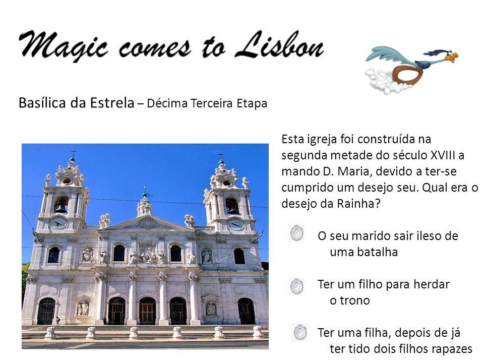 Basílica da Estrela – Décima Terceira Etapa Esta igreja foi construída na segunda metade do século XVIII a mando D.