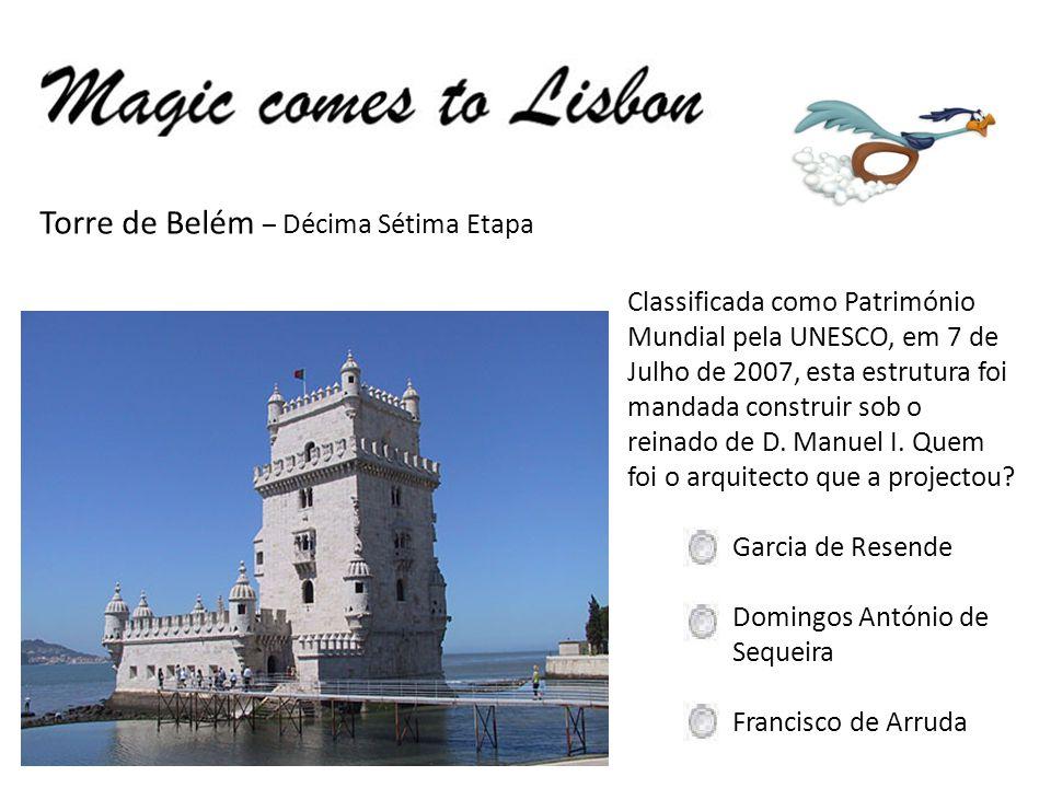 Torre de Belém – Décima Sétima Etapa Classificada como Património Mundial pela UNESCO, em 7 de Julho de 2007, esta estrutura foi mandada construir sob o reinado de D.