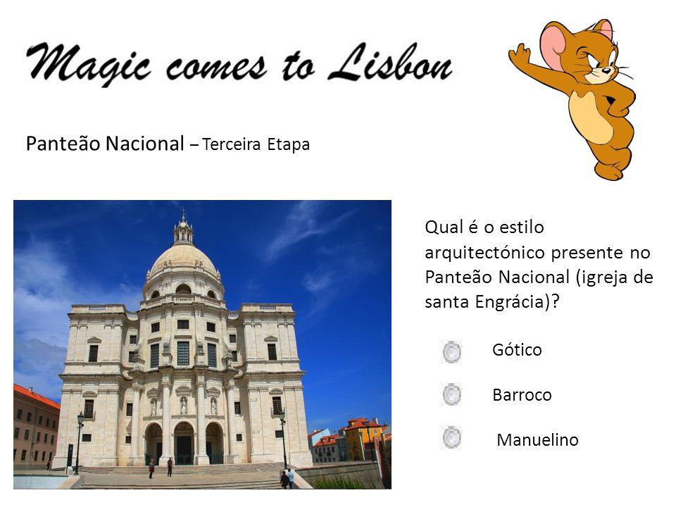 Panteão Nacional – Terceira Etapa Qual é o estilo arquitectónico presente no Panteão Nacional (igreja de santa Engrácia)? Gótico Barroco Manuelino