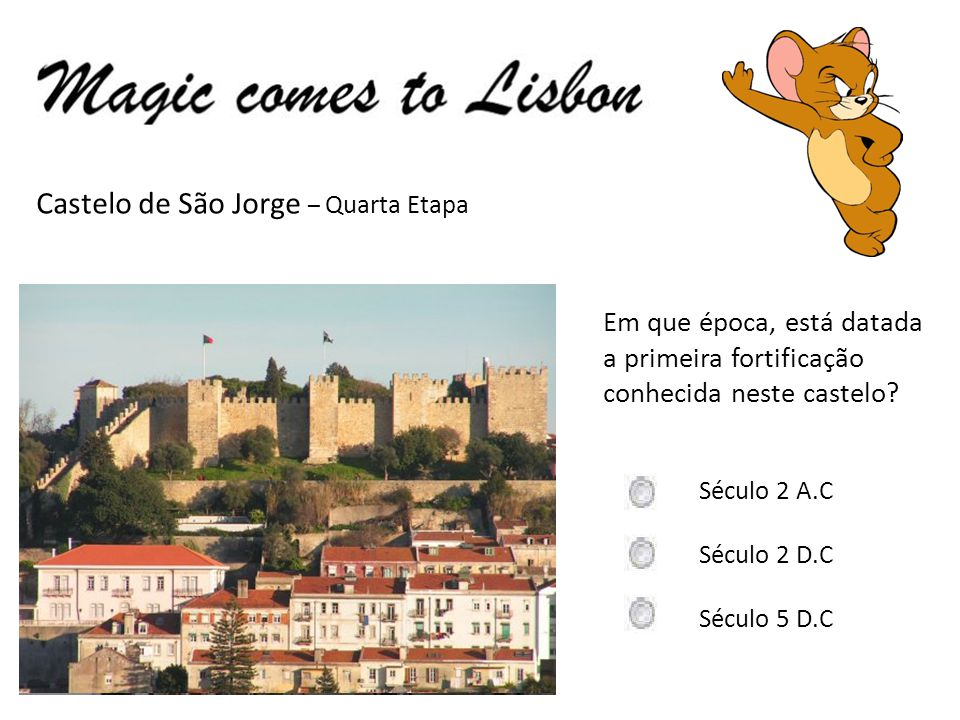 Castelo de São Jorge – Quarta Etapa Em que época, está datada a primeira fortificação conhecida neste castelo.