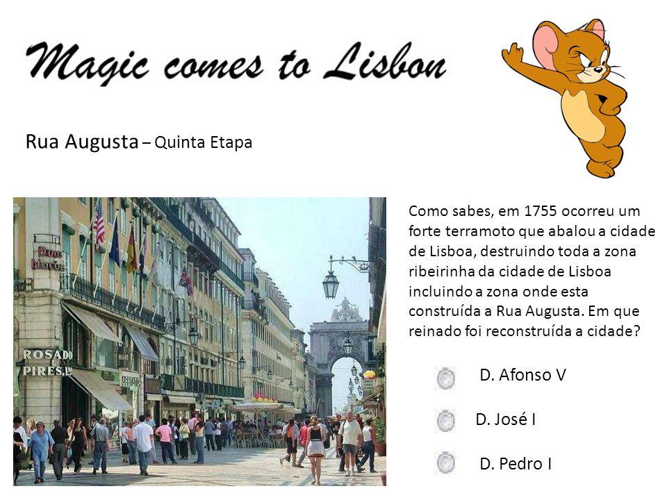Rua Augusta – Quinta Etapa Como sabes, em 1755 ocorreu um forte terramoto que abalou a cidade de Lisboa, destruindo toda a zona ribeirinha da cidade d