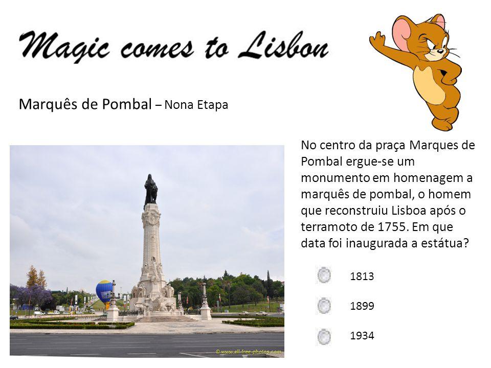 Marquês de Pombal – Nona Etapa No centro da praça Marques de Pombal ergue-se um monumento em homenagem a marquês de pombal, o homem que reconstruiu Lisboa após o terramoto de 1755.