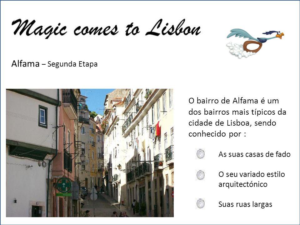 Alfama – Segunda Etapa O bairro de Alfama é um dos bairros mais típicos da cidade de Lisboa, sendo conhecido por : As suas casas de fado O seu variado