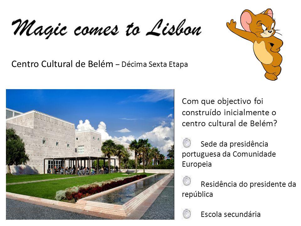 Centro Cultural de Belém – Décima Sexta Etapa Com que objectivo foi construído inicialmente o centro cultural de Belém.