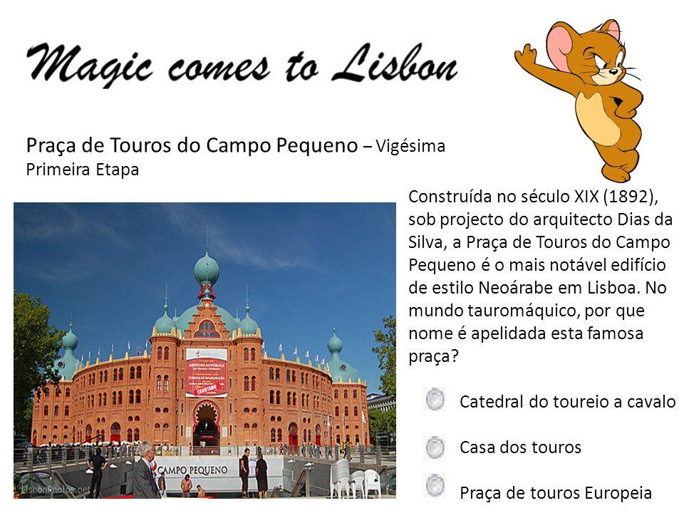 Praça de Touros do Campo Pequeno – Vigésima Primeira Etapa Construída no século XIX (1892), sob projecto do arquitecto Dias da Silva, a Praça de Touros do Campo Pequeno é o mais notável edifício de estilo Neoárabe em Lisboa.
