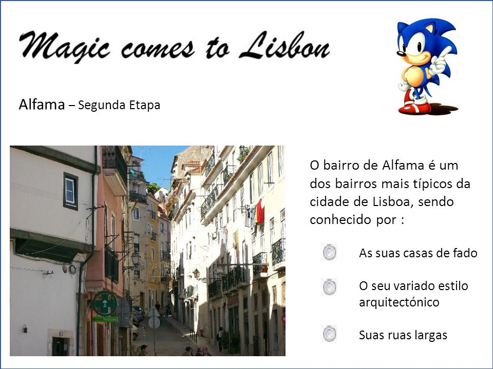 Alfama – Segunda Etapa O bairro de Alfama é um dos bairros mais típicos da cidade de Lisboa, sendo conhecido por : As suas casas de fado O seu variado estilo arquitectónico Suas ruas largas