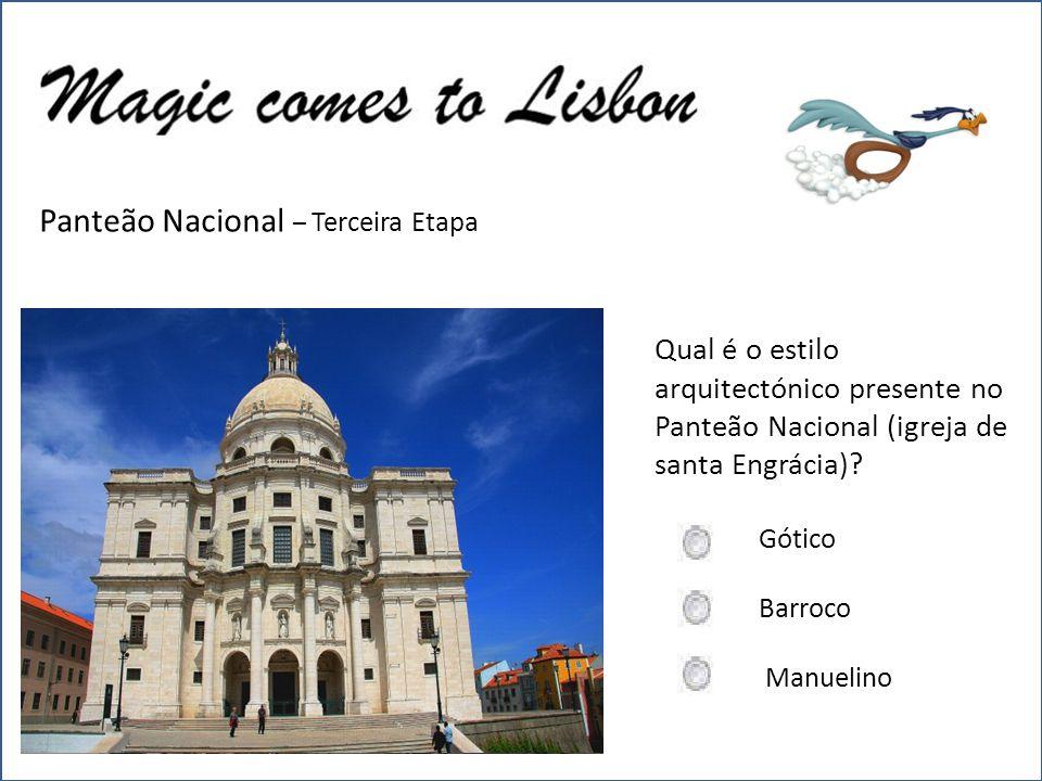 Panteão Nacional – Terceira Etapa Qual é o estilo arquitectónico presente no Panteão Nacional (igreja de santa Engrácia).