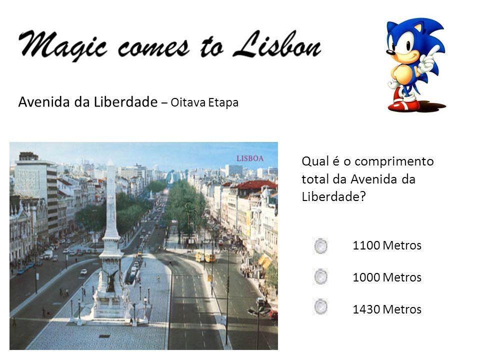 Avenida da Liberdade – Oitava Etapa Qual é o comprimento total da Avenida da Liberdade.