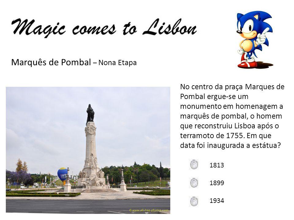 Marquês de Pombal – Nona Etapa No centro da praça Marques de Pombal ergue-se um monumento em homenagem a marquês de pombal, o homem que reconstruiu Li