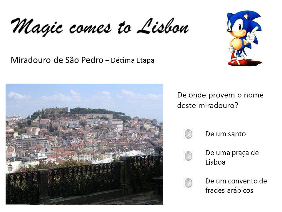 Miradouro de São Pedro – Décima Etapa De onde provem o nome deste miradouro? De um santo De uma praça de Lisboa De um convento de frades arábicos