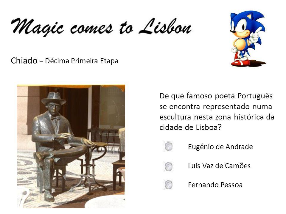 Chiado – Décima Primeira Etapa De que famoso poeta Português se encontra representado numa escultura nesta zona histórica da cidade de Lisboa? Eugénio