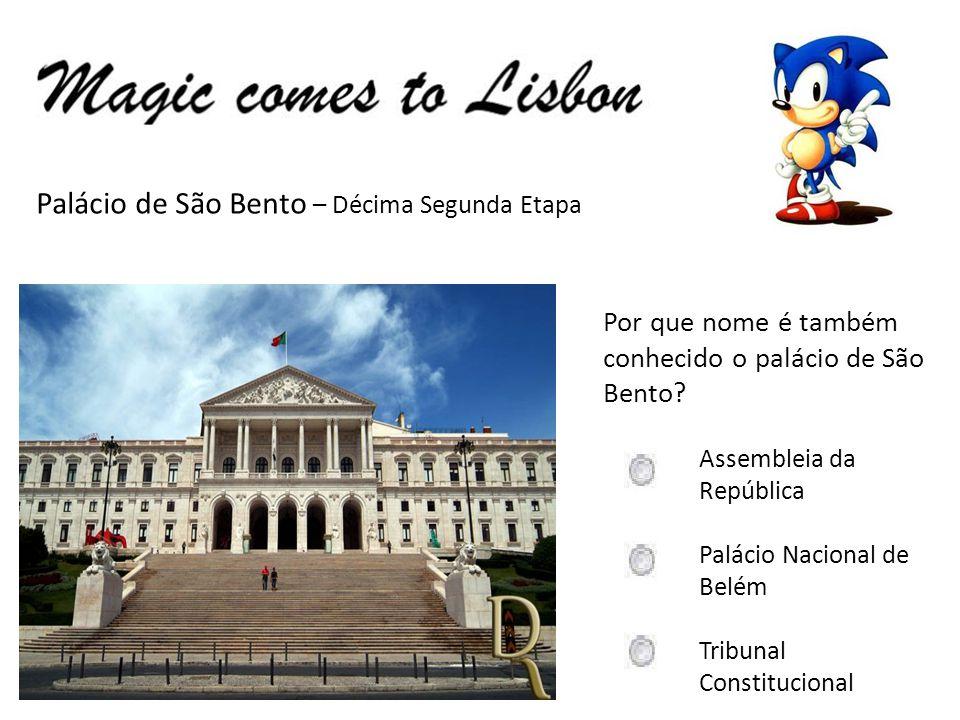 Palácio de São Bento – Décima Segunda Etapa Por que nome é também conhecido o palácio de São Bento? Assembleia da República Palácio Nacional de Belém