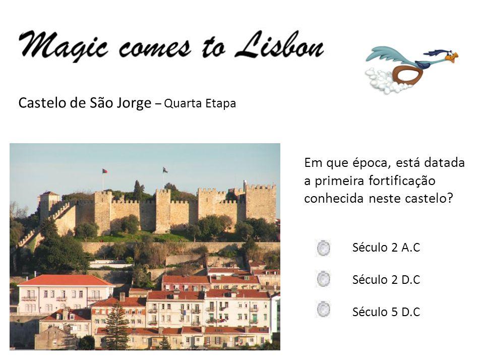 Castelo de São Jorge – Quarta Etapa Em que época, está datada a primeira fortificação conhecida neste castelo? Século 2 A.C Século 2 D.C Século 5 D.C