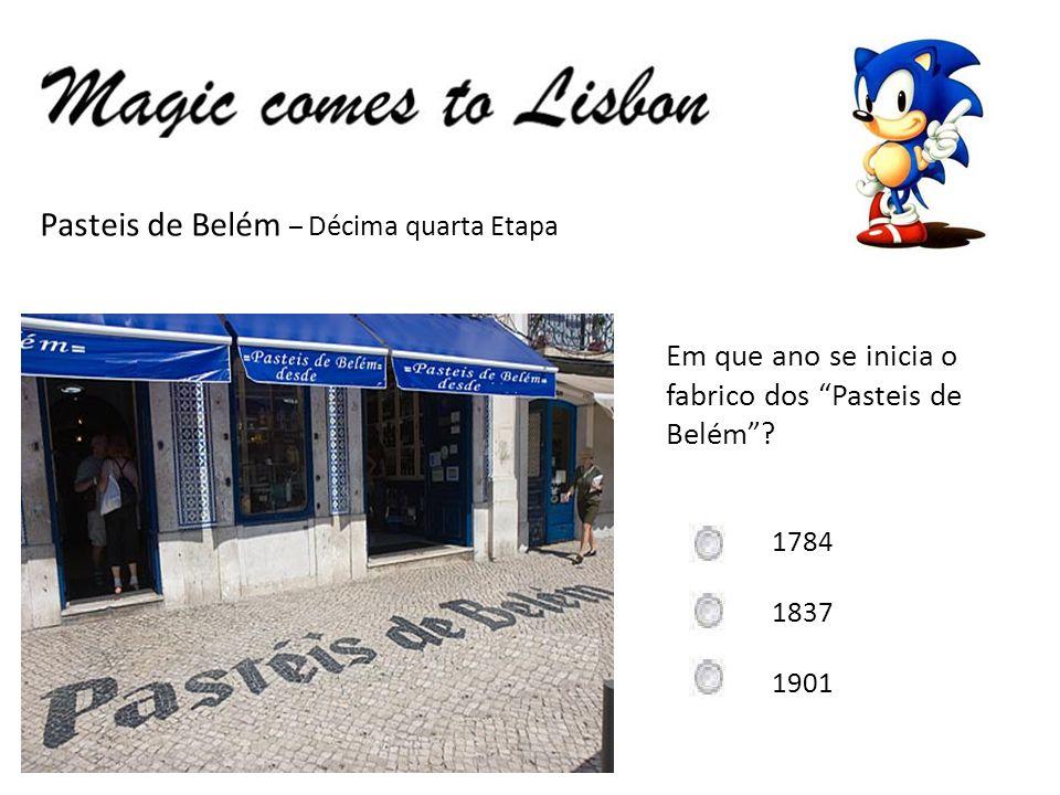 Pasteis de Belém – Décima quarta Etapa Em que ano se inicia o fabrico dos Pasteis de Belém? 1784 1837 1901