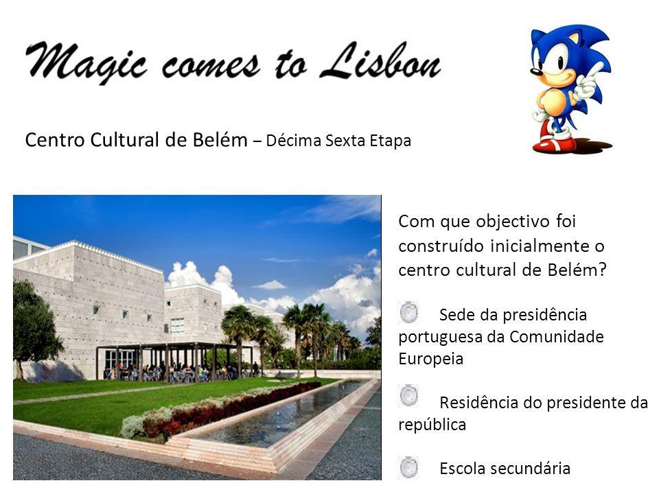 Centro Cultural de Belém – Décima Sexta Etapa Com que objectivo foi construído inicialmente o centro cultural de Belém? Sede da presidência portuguesa