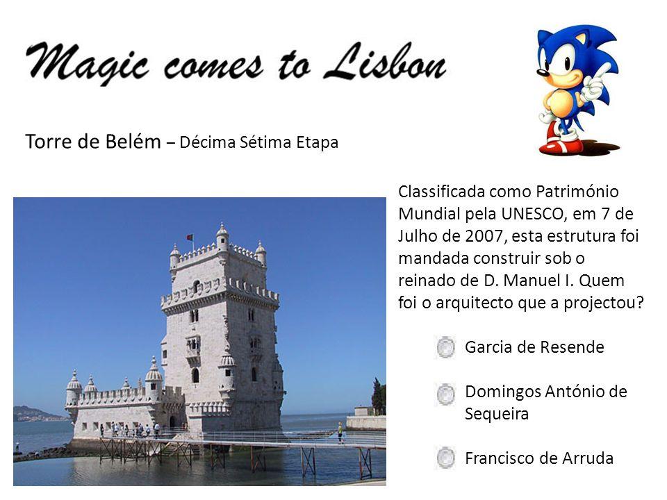 Torre de Belém – Décima Sétima Etapa Classificada como Património Mundial pela UNESCO, em 7 de Julho de 2007, esta estrutura foi mandada construir sob