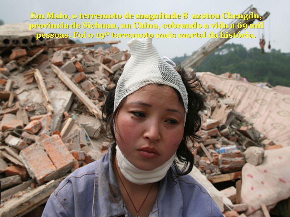 Em Maio, o terremoto de magnitude 8 azotou Chengdu, província de Sichuan, na China, cobrando a vida a 69 mil pessoas. Foi o 19º terremoto mais mortal