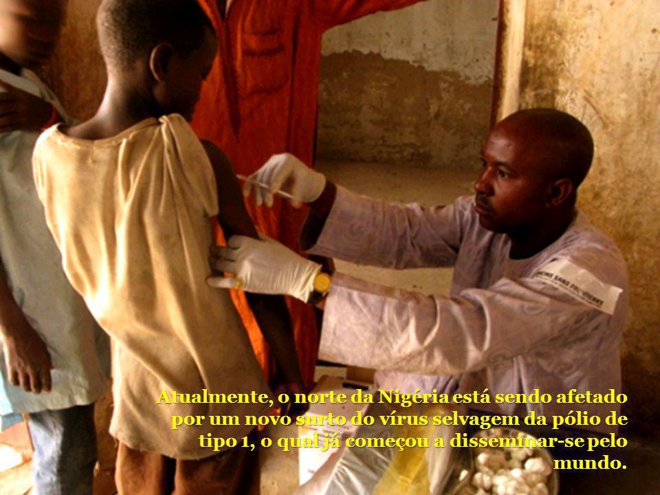 Atualmente, o norte da Nigéria está sendo afetado por um novo surto do vírus selvagem da pólio de tipo 1, o qual já começou a disseminar-se pelo mundo