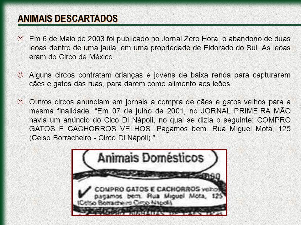 Em 6 de Maio de 2003 foi publicado no Jornal Zero Hora, o abandono de duas leoas dentro de uma jaula, em uma propriedade de Eldorado do Sul. As leoas