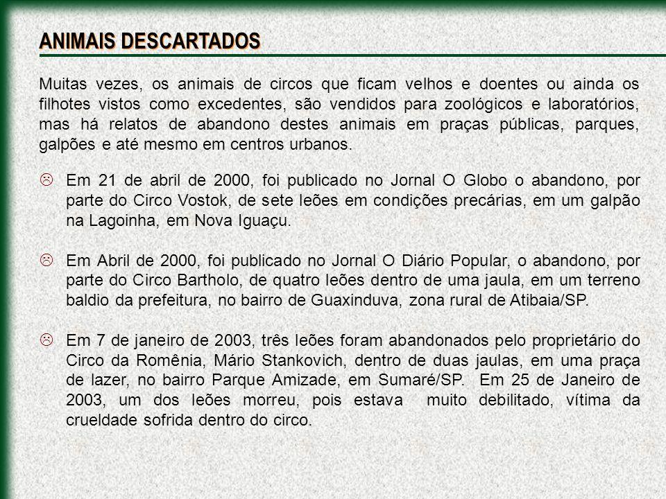 Em 21 de abril de 2000, foi publicado no Jornal O Globo o abandono, por parte do Circo Vostok, de sete leões em condições precárias, em um galpão na L