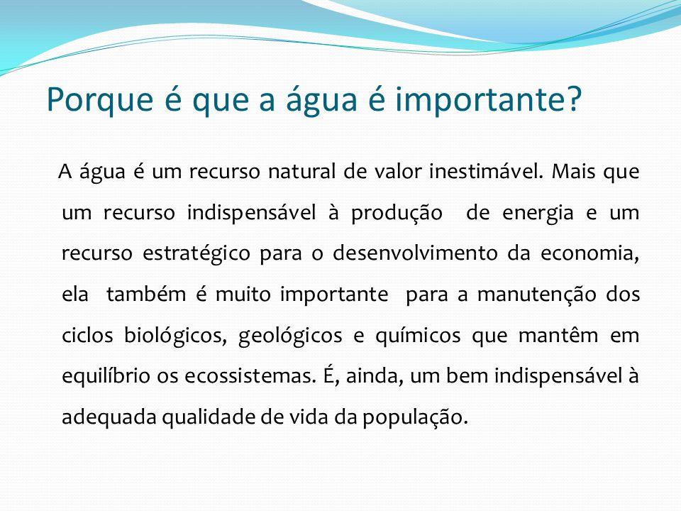 Porque é que a água é importante? A água é um recurso natural de valor inestimável. Mais que um recurso indispensável à produção de energia e um recur