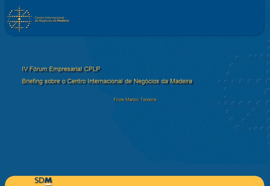 IV Fórum Empresarial CPLP Briefing sobre o Centro Internacional de Negócios da Madeira Filipe Manso Teixeira
