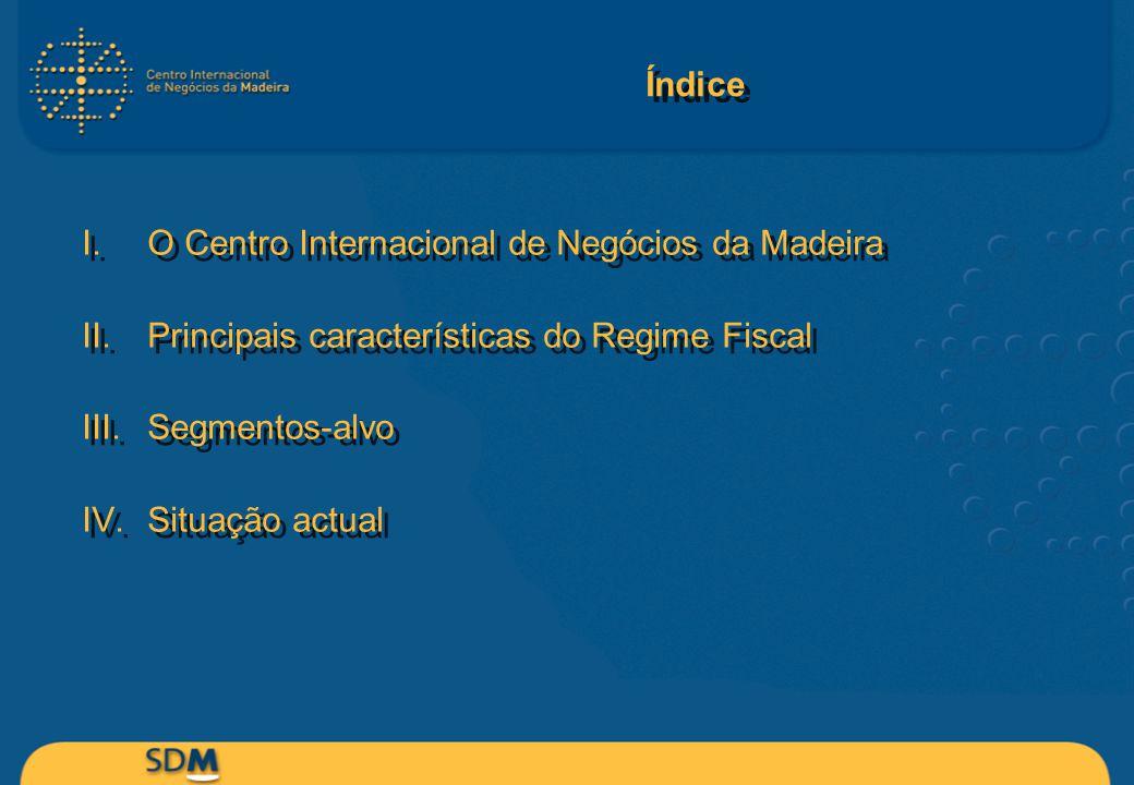 Índice I.O Centro Internacional de Negócios da Madeira II.Principais características do Regime Fiscal III.Segmentos-alvo IV.Situação actual I.O Centro