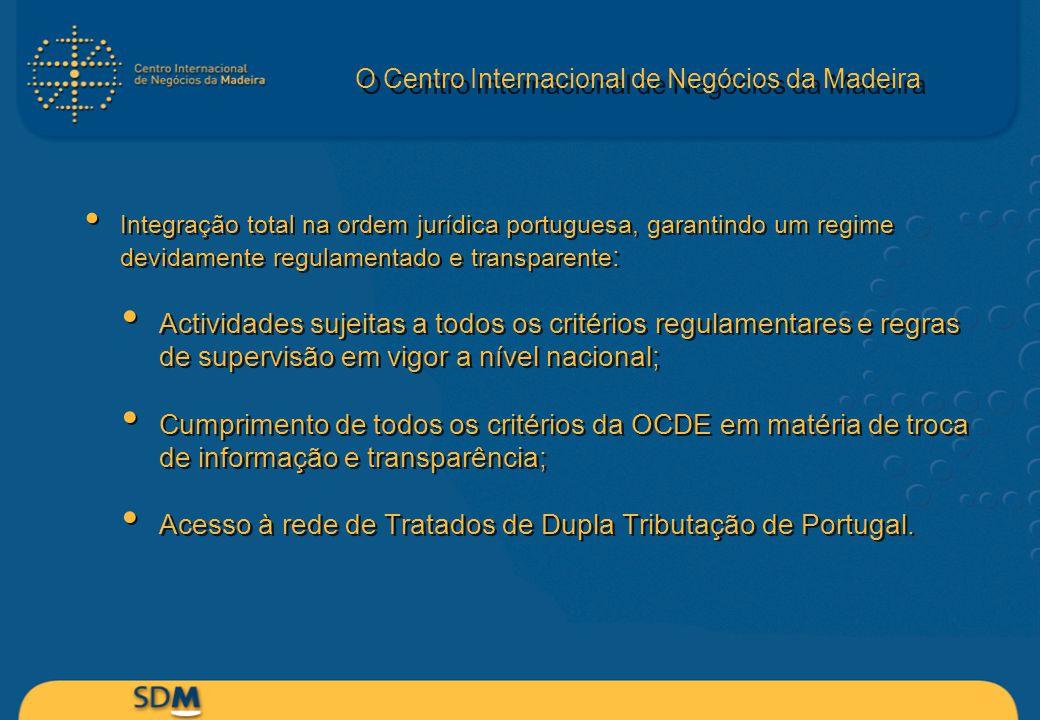 O Centro Internacional de Negócios da Madeira Integração total na ordem jurídica portuguesa, garantindo um regime devidamente regulamentado e transpar